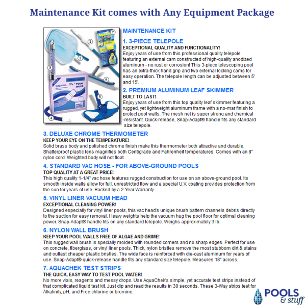 Maintenance Kit comes Standard with Pool + Equipment Package